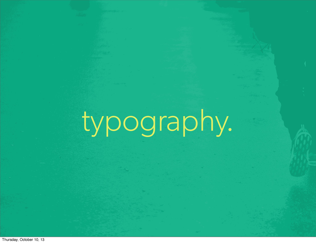 typography. Thursday, October 10, 13