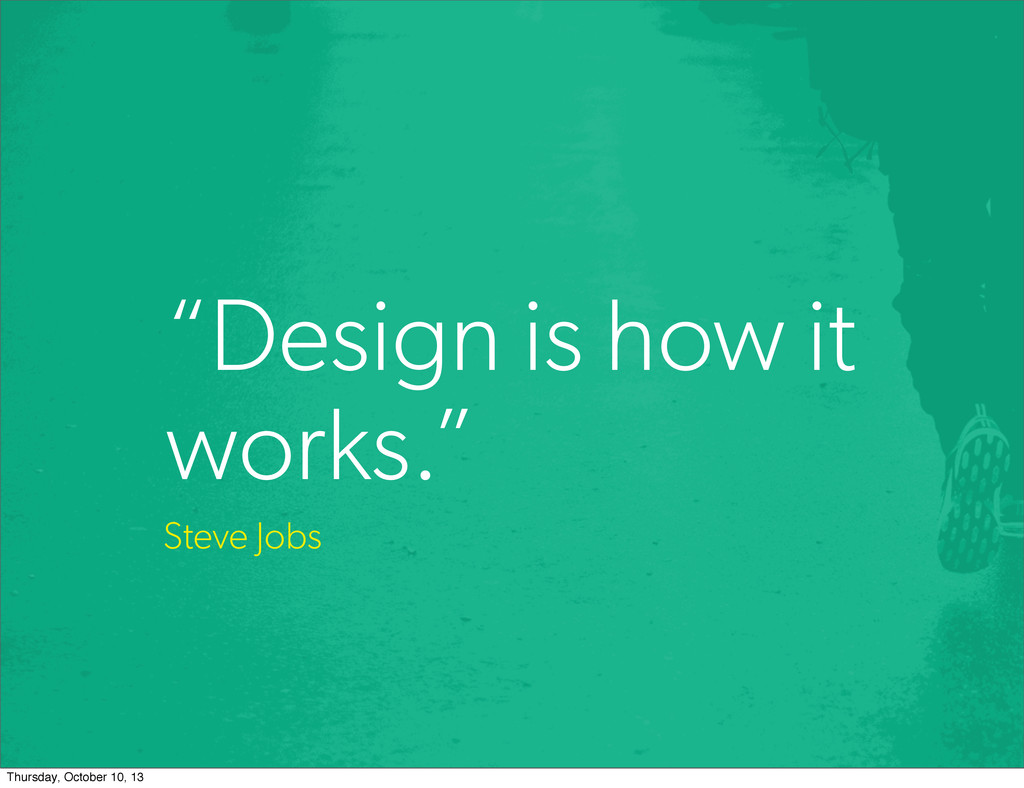 """Design is how it works."" Steve Jobs Thursday, ..."