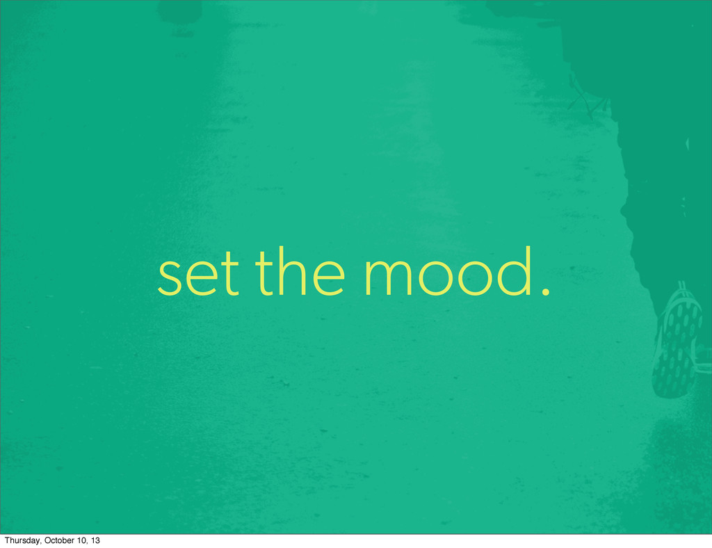 set the mood. Thursday, October 10, 13