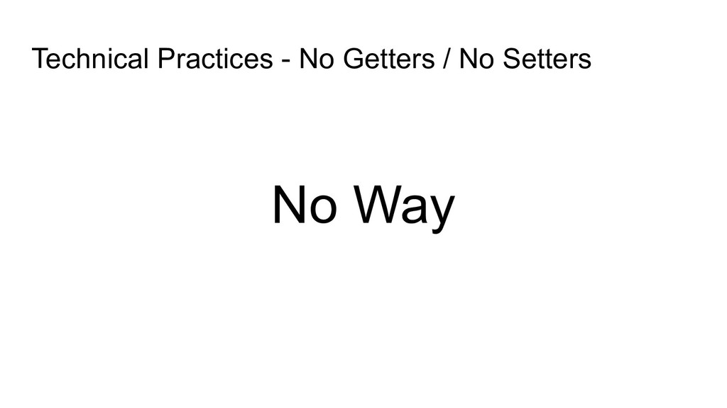 Technical Practices - No Getters / No Setters N...