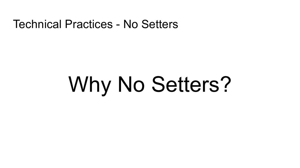 Technical Practices - No Setters Why No Setters?