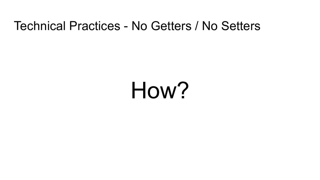 Technical Practices - No Getters / No Setters H...