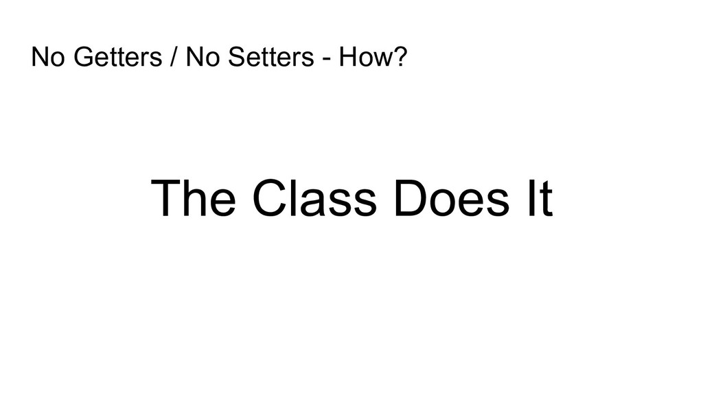 No Getters / No Setters - How? The Class Does It