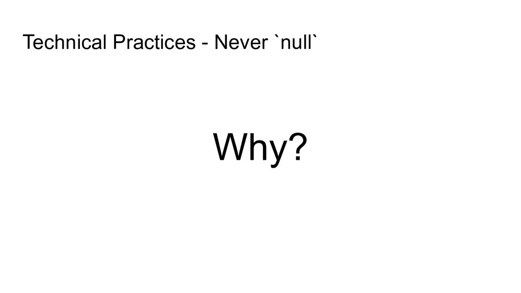 Why? Technical Practices - Never `null`