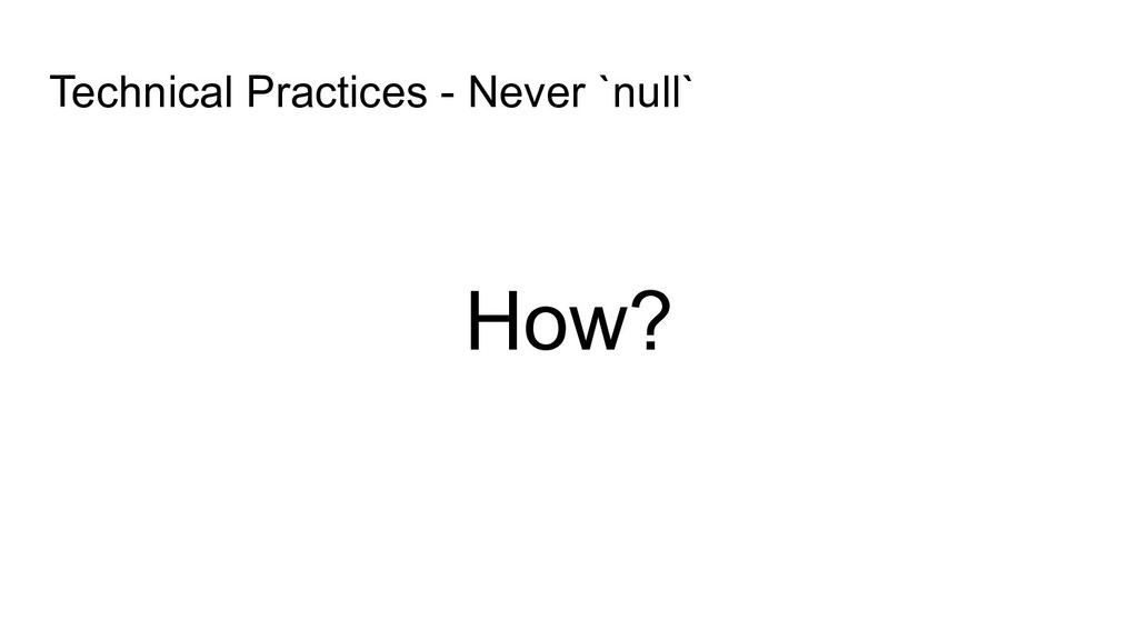 How? Technical Practices - Never `null`