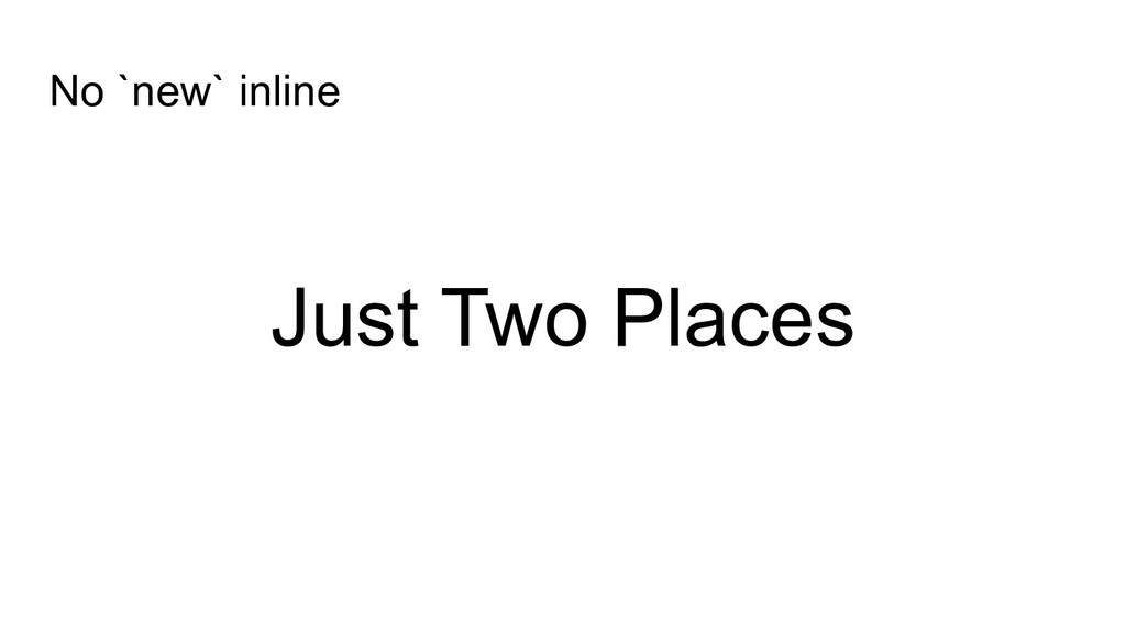 Just Two Places No `new` inline
