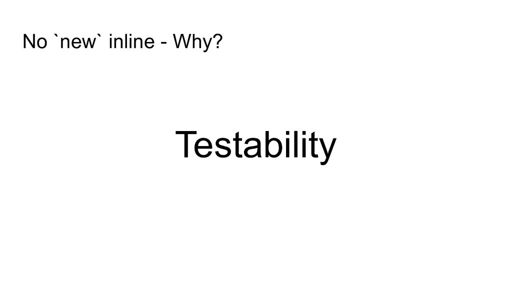 Testability No `new` inline - Why?