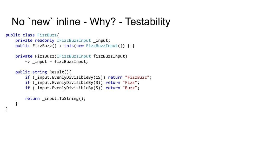 No `new` inline - Why? - Testability public cla...