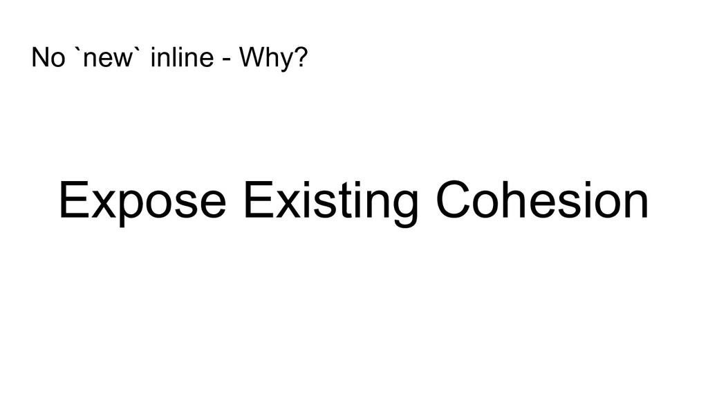 Expose Existing Cohesion No `new` inline - Why?