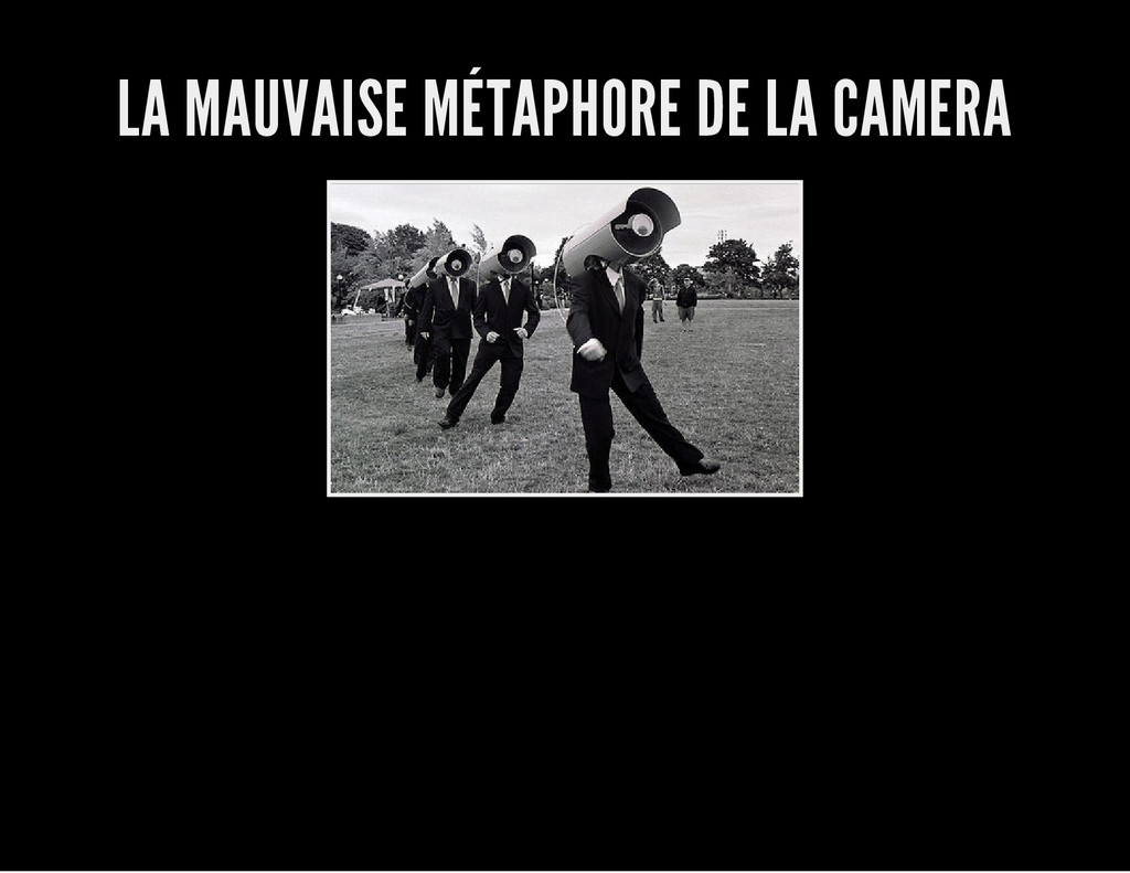 LA MAUVAISE MÉTAPHORE DE LA CAMERA