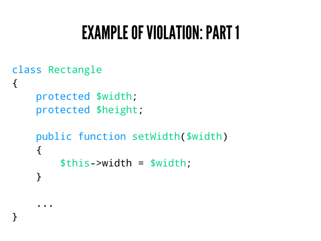 EXAMPLE OF VIOLATION: PART 1 class Rectangle { ...