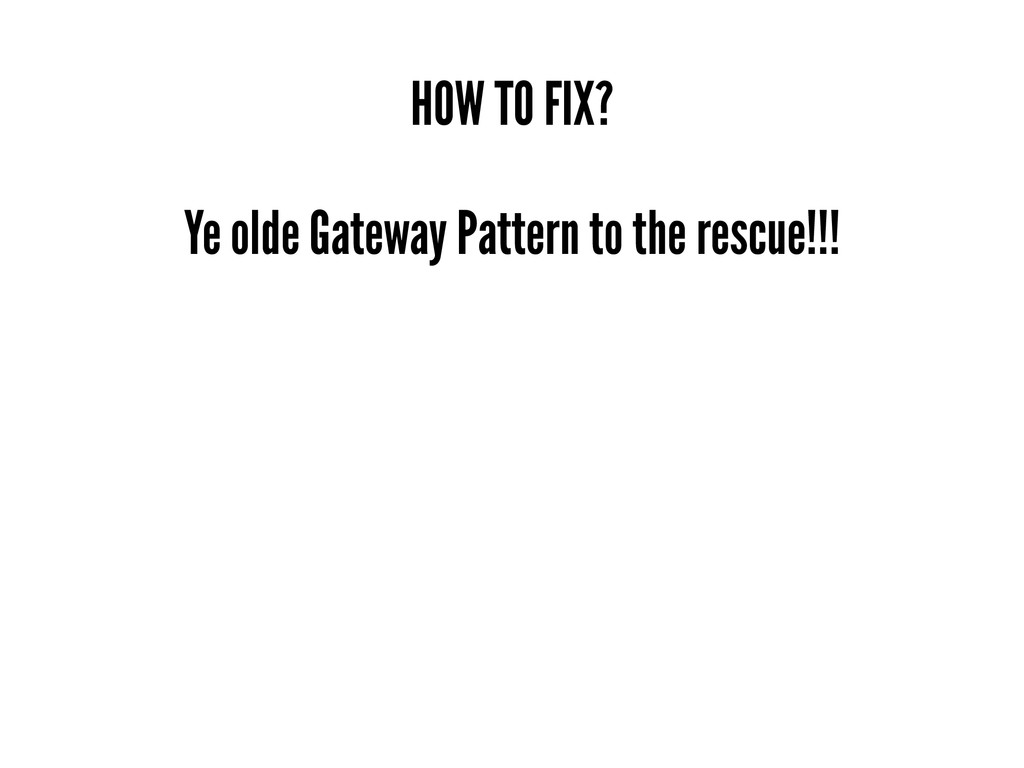 HOW TO FIX? Ye olde Gateway Pattern to the resc...