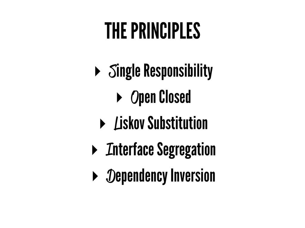 THE PRINCIPLES ▸ Single Responsibility ▸ Open C...