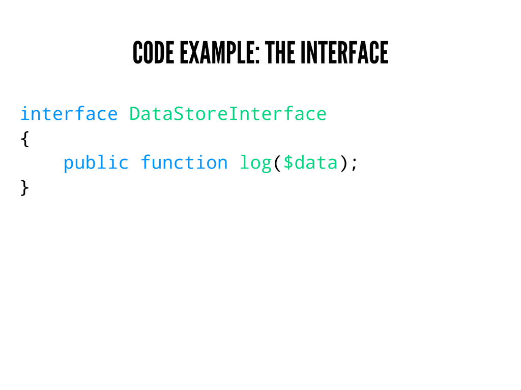 CODE EXAMPLE: THE INTERFACE interface DataStore...