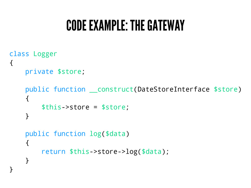 CODE EXAMPLE: THE GATEWAY class Logger { privat...