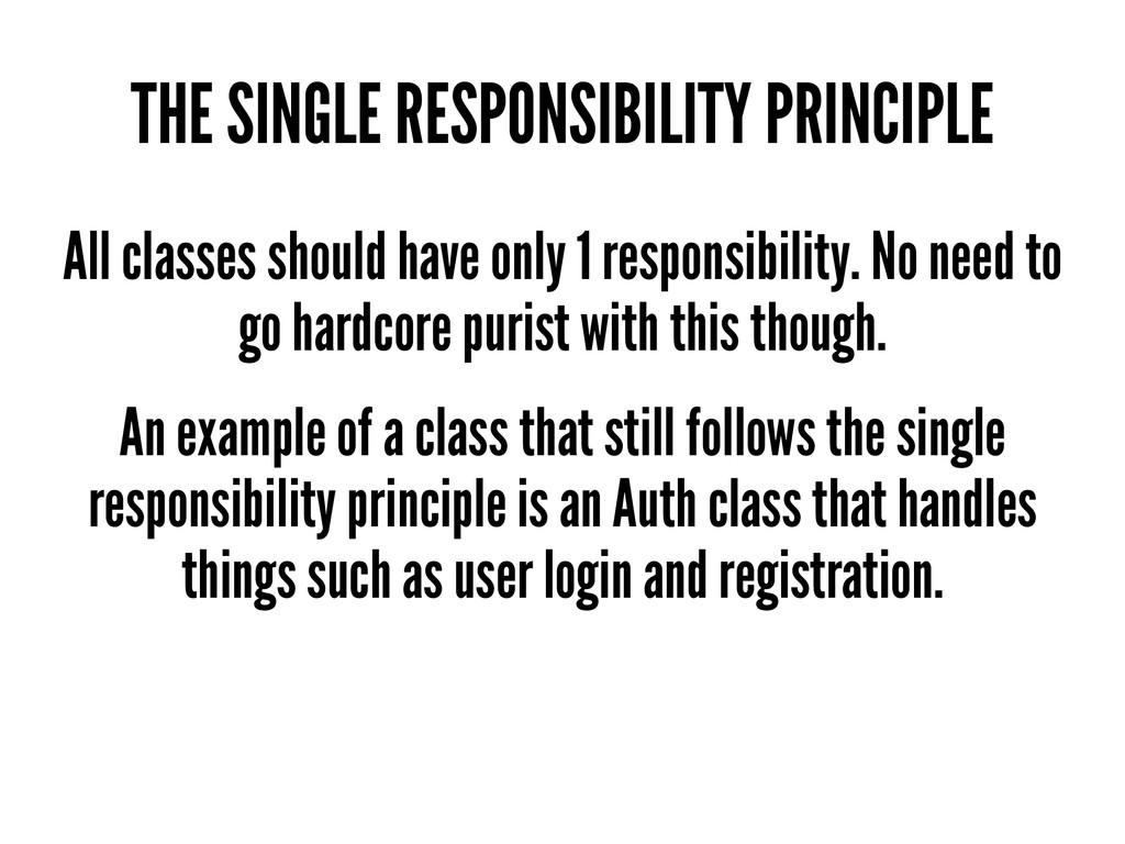 THE SINGLE RESPONSIBILITY PRINCIPLE All classes...