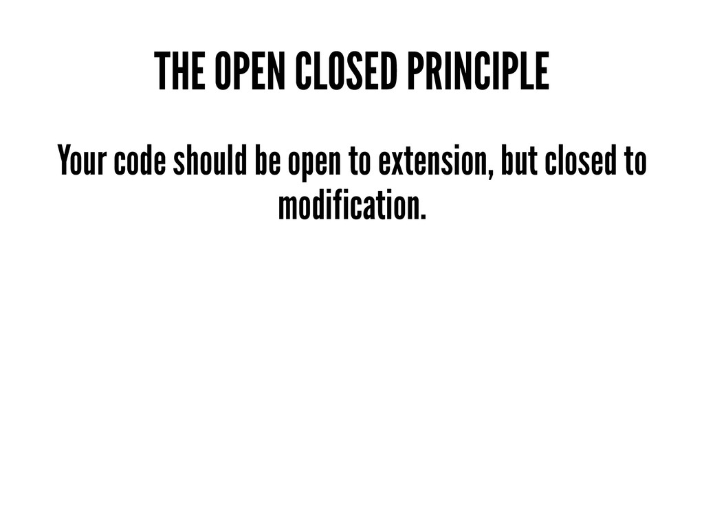 THE OPEN CLOSED PRINCIPLE Your code should be o...