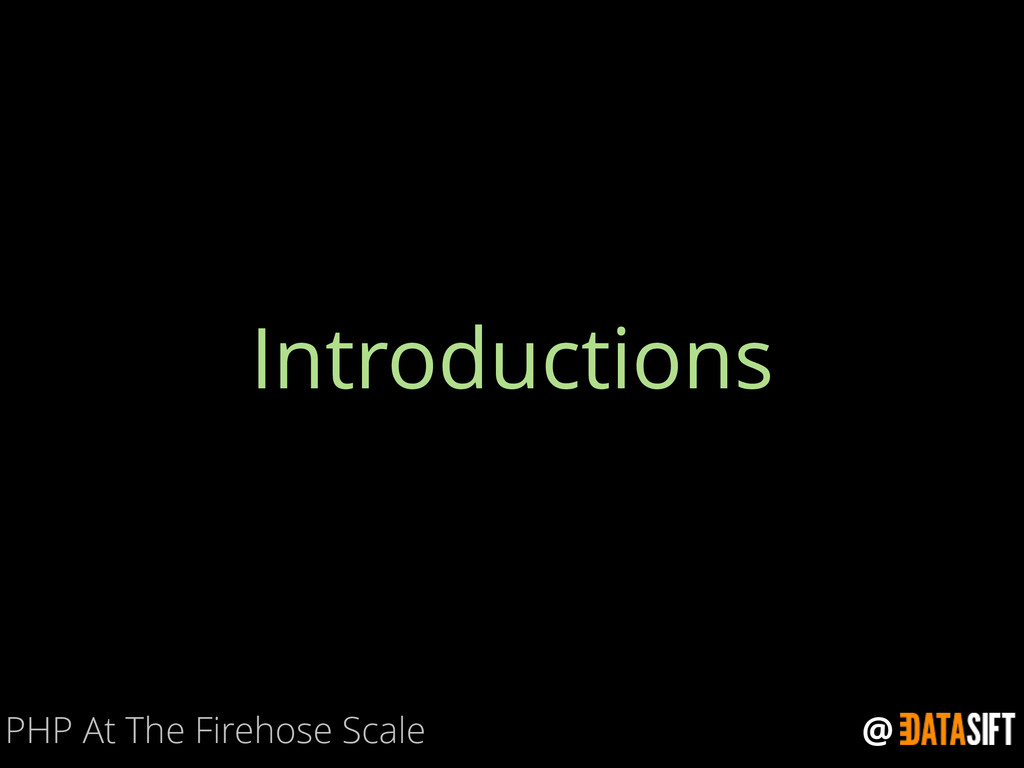 @ Introductions PHP At The Firehose Scale