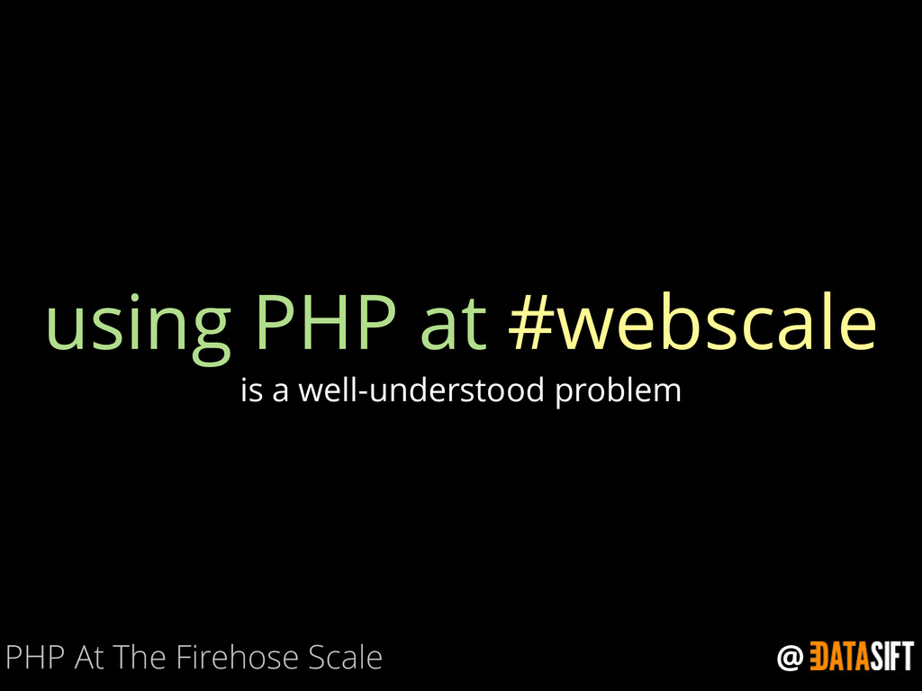 @ using PHP at #webscale is a well-understood p...