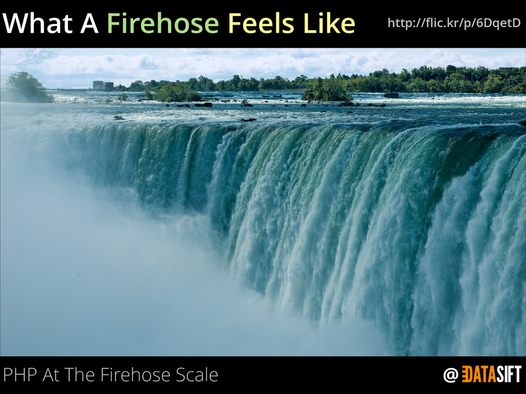 @ What A Firehose Feels Like http://flic.kr/p/6D...