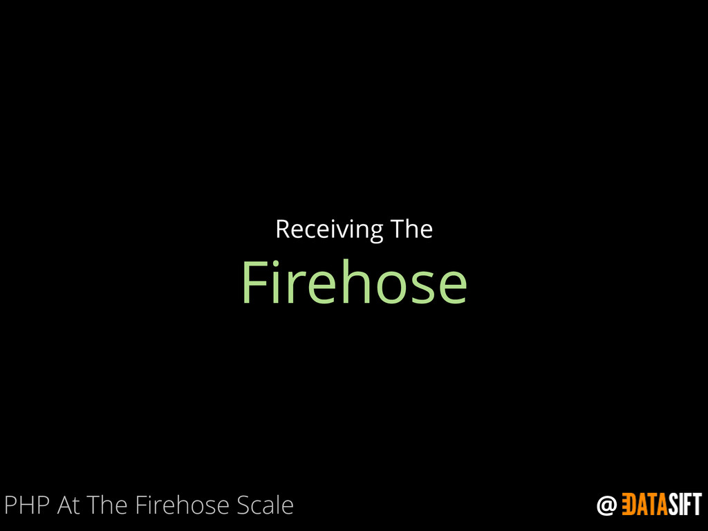 @ Firehose Receiving The PHP At The Firehose Sc...