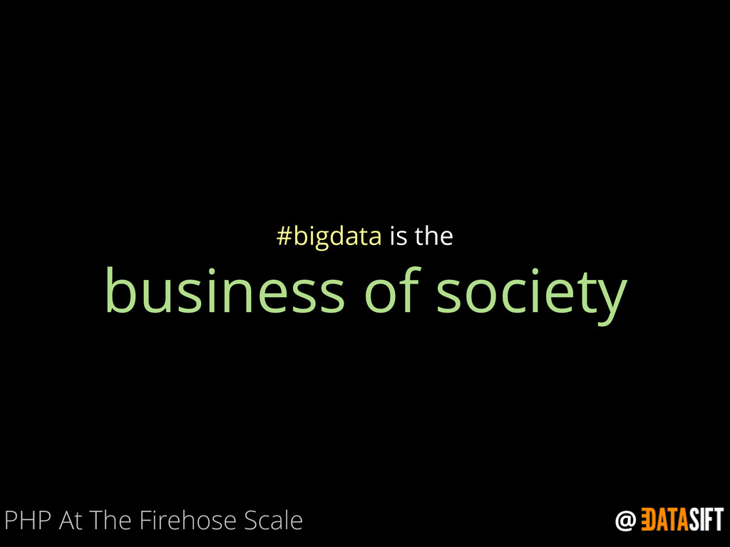 @ business of society #bigdata is the PHP At Th...