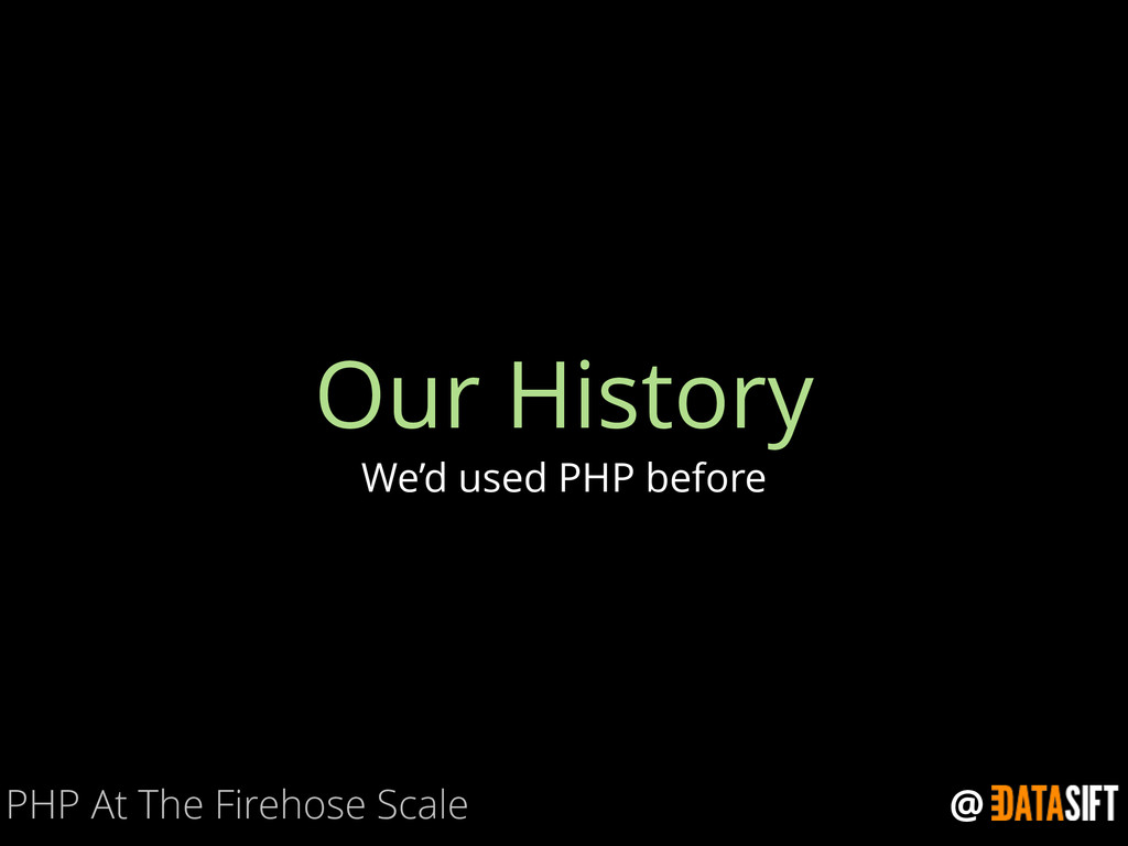@ Our History We'd used PHP before PHP At The F...