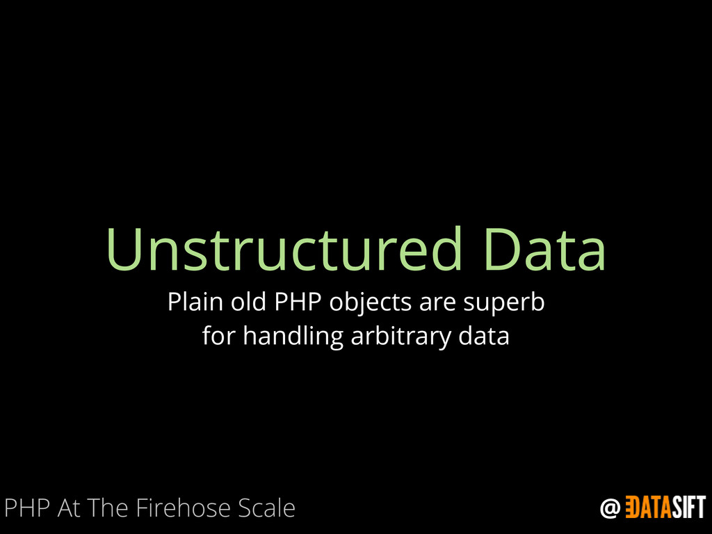 @ Unstructured Data Plain old PHP objects are s...