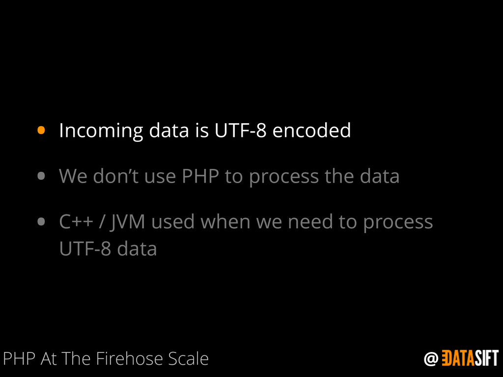 @ • Incoming data is UTF-8 encoded • We don't u...