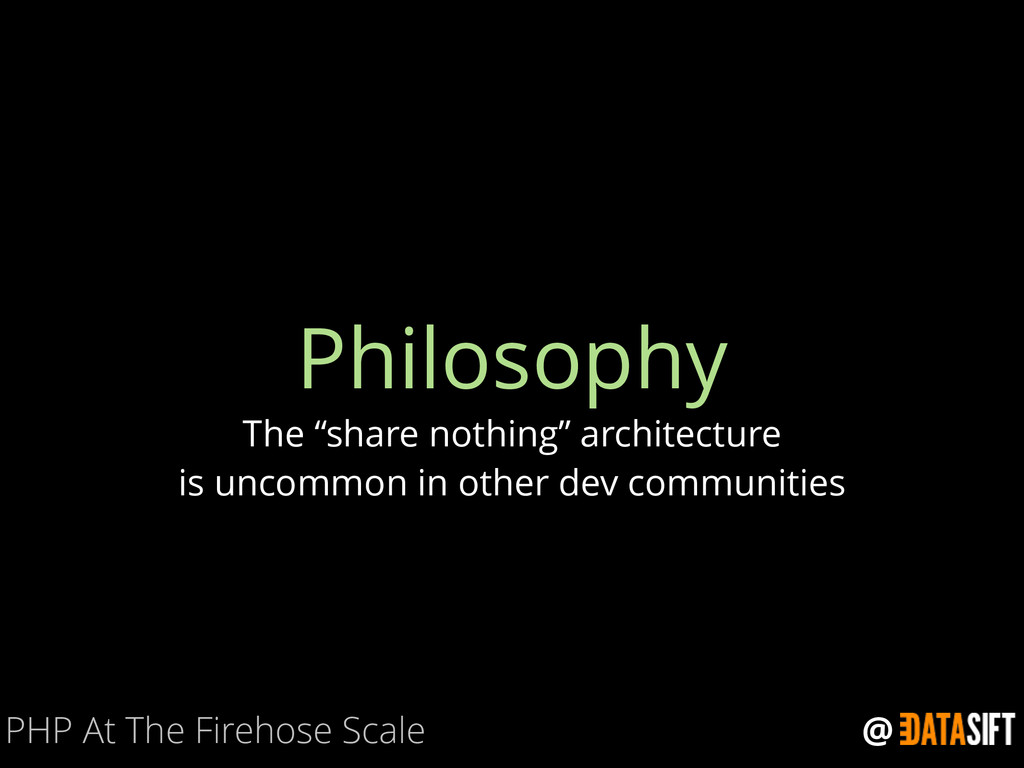 "@ Philosophy The ""share nothing"" architecture i..."