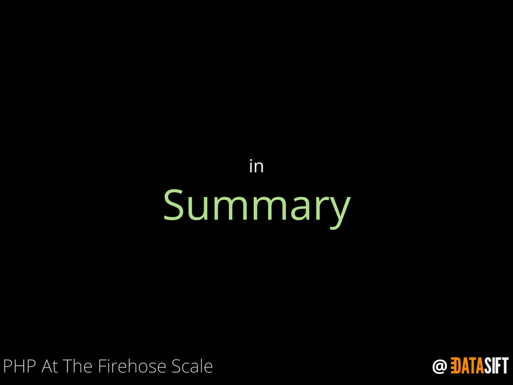 @ Summary in PHP At The Firehose Scale