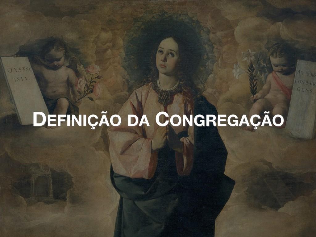 DEFINIÇÃO DA CONGREGAÇÃO