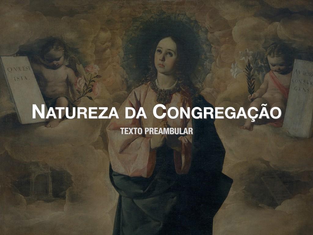 NATUREZA DA CONGREGAÇÃO TEXTO PREAMBULAR
