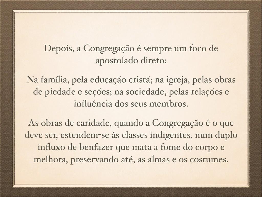 Depois, a Congregação é sempre um foco de apost...