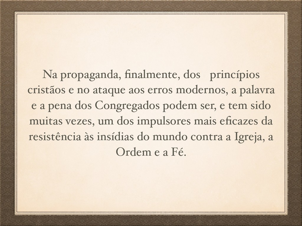 Na propaganda, finalmente, dos princípios cristã...