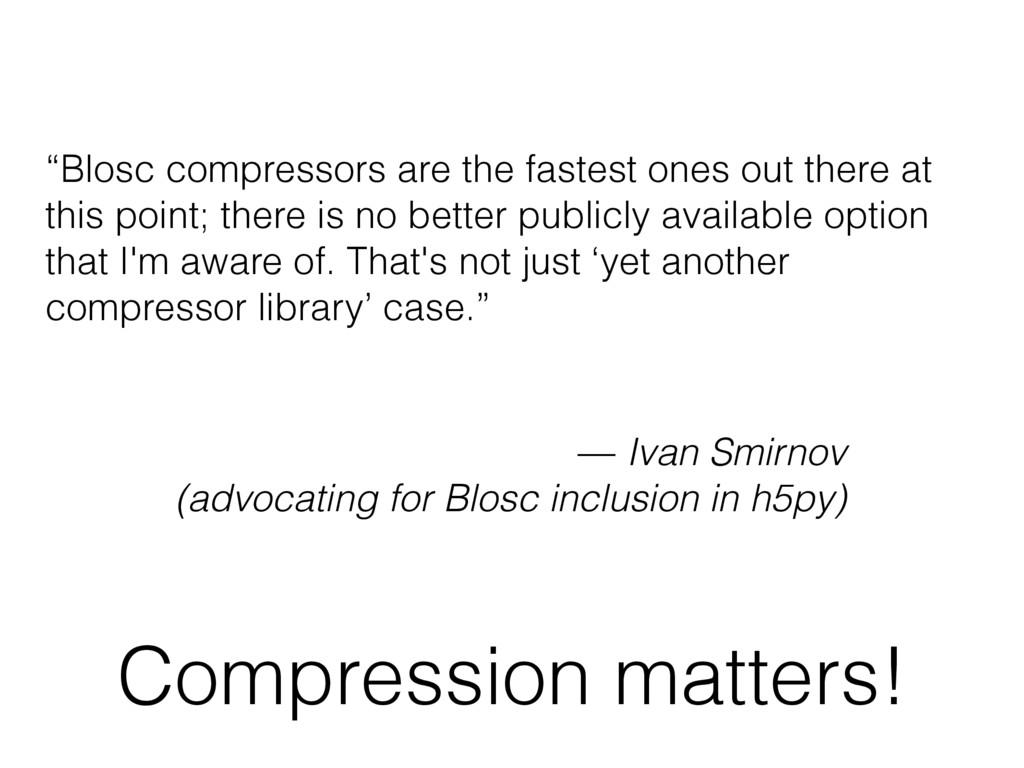 """Compression matters! """"Blosc compressors are the..."""