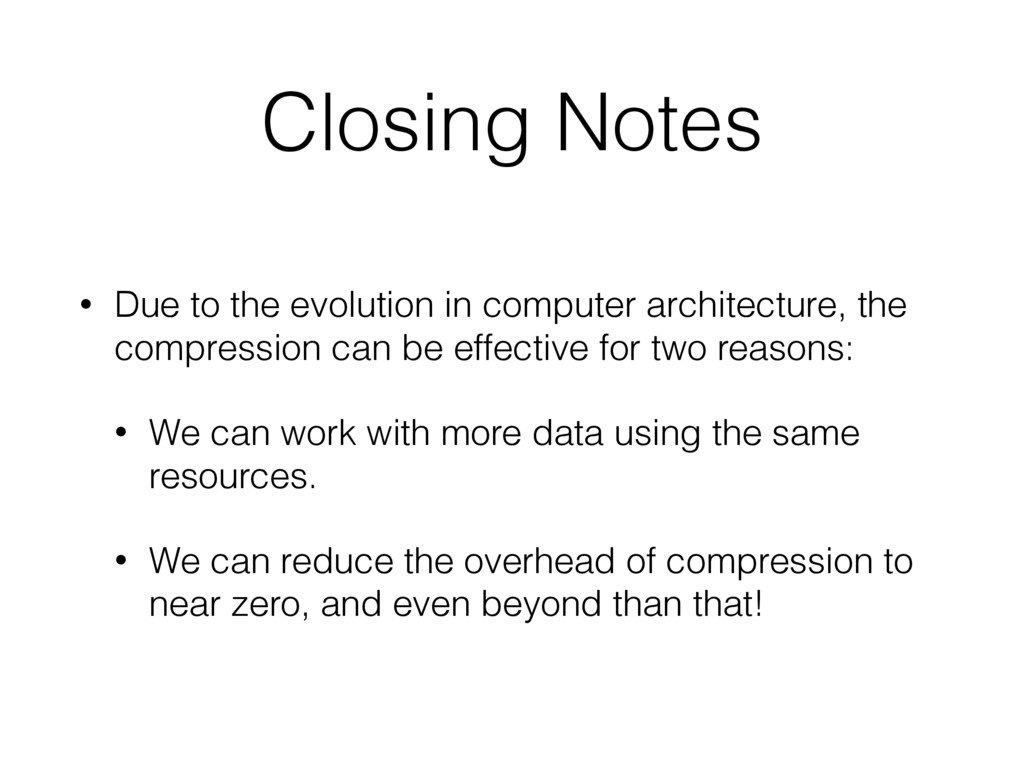 Closing Notes • Due to the evolution in compute...