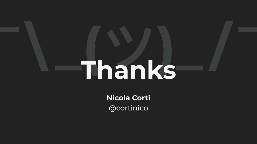 Nicola Corti @cortinico ¯\ _(ツ)_/¯ Thanks