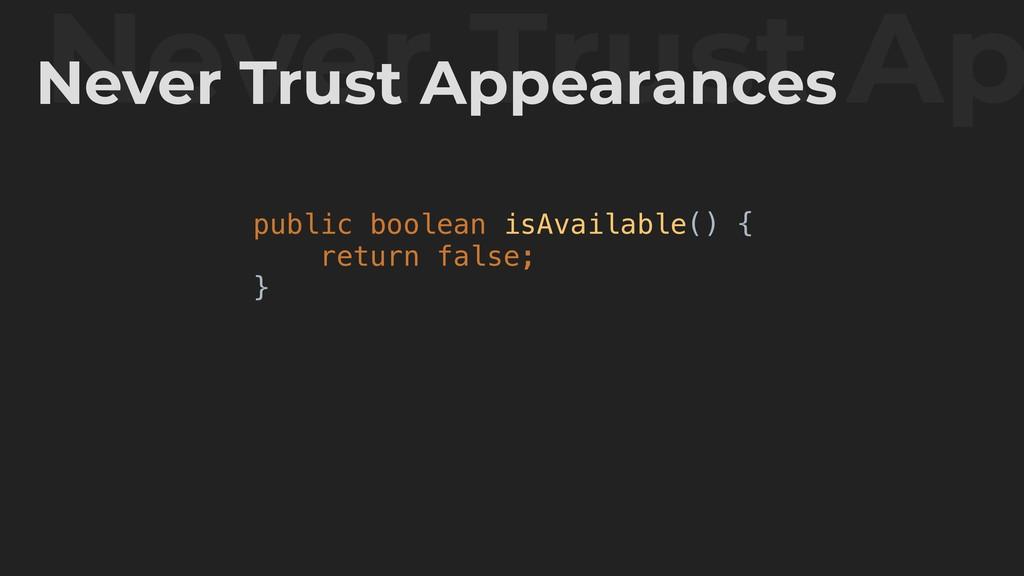 public boolean isAvailable() { return false; } ...