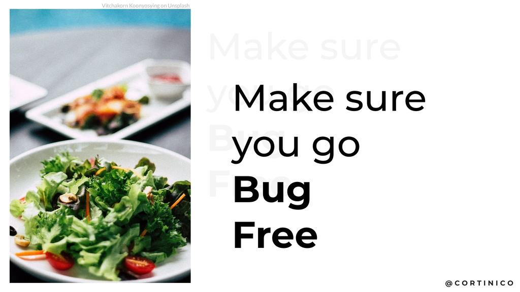 @ C O R T I N I C O Make sure  you go Bug Fre...