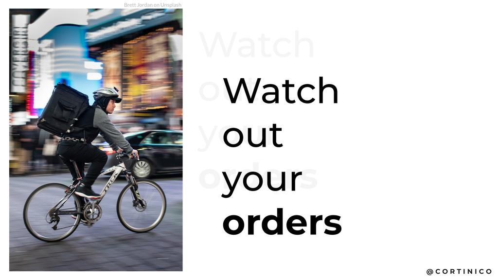 @ C O R T I N I C O Watch out your orders Watch...
