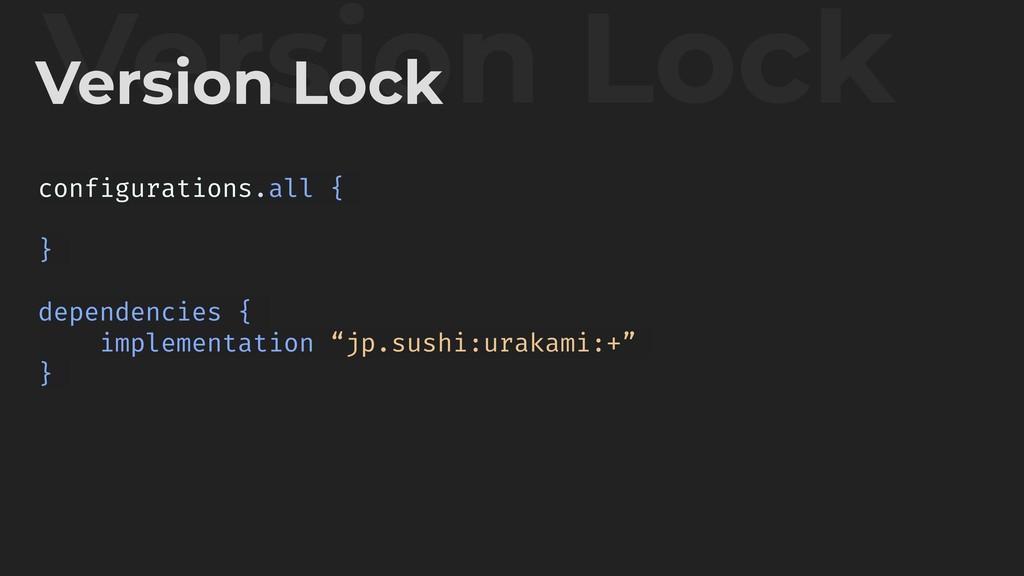 Version Lock Version Lock configurations.all { ...