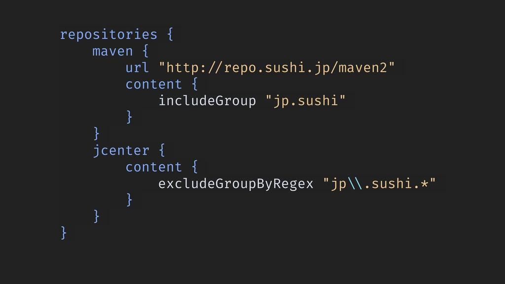 """repositories { maven { url """"http:!//repo.sushi...."""