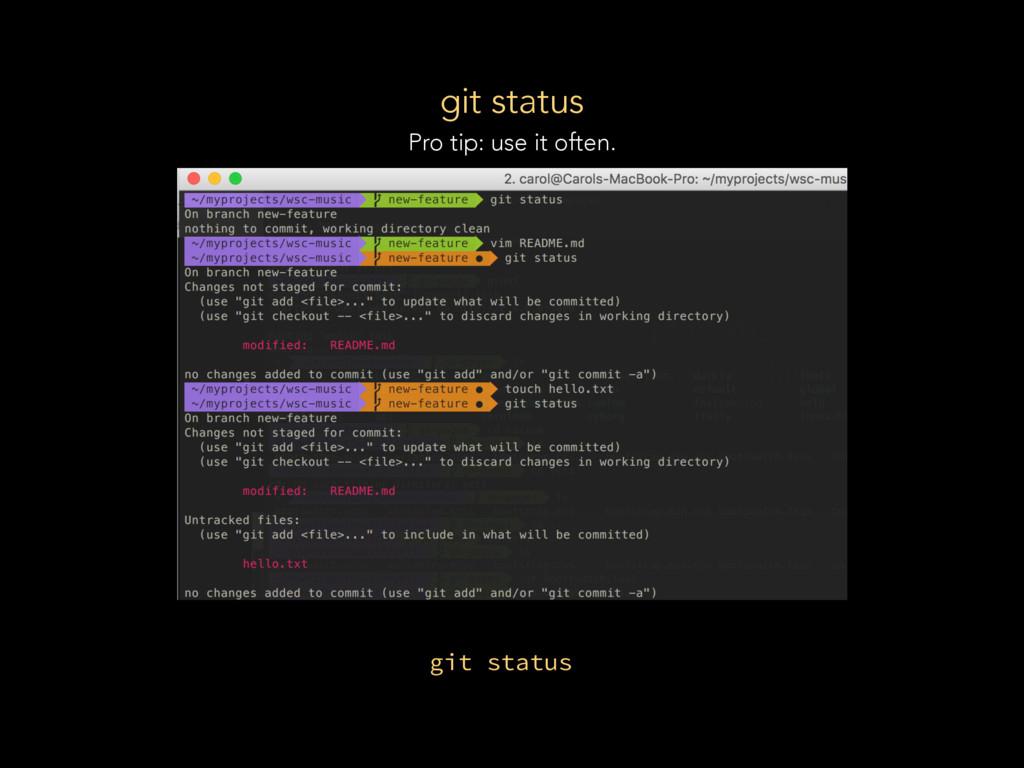 git status Pro tip: use it often. git status