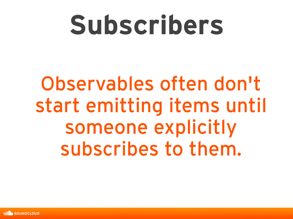 Subscribers Observables often don't start emitt...