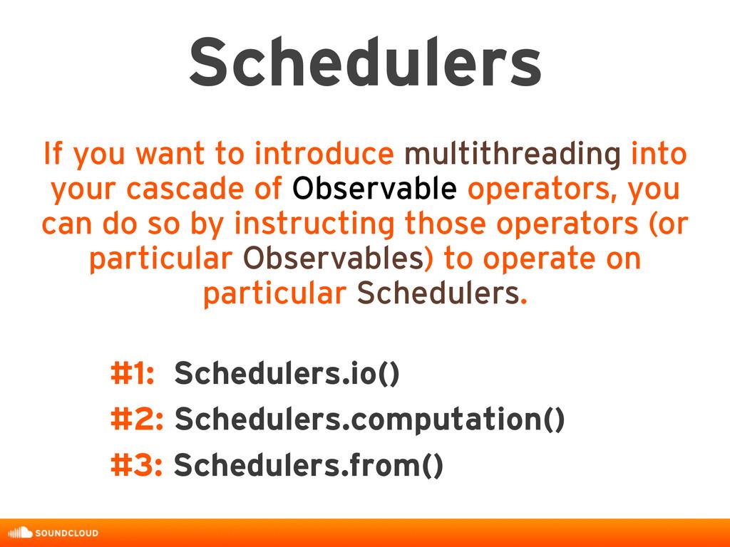#1: Schedulers.io() #2: Schedulers.computation(...