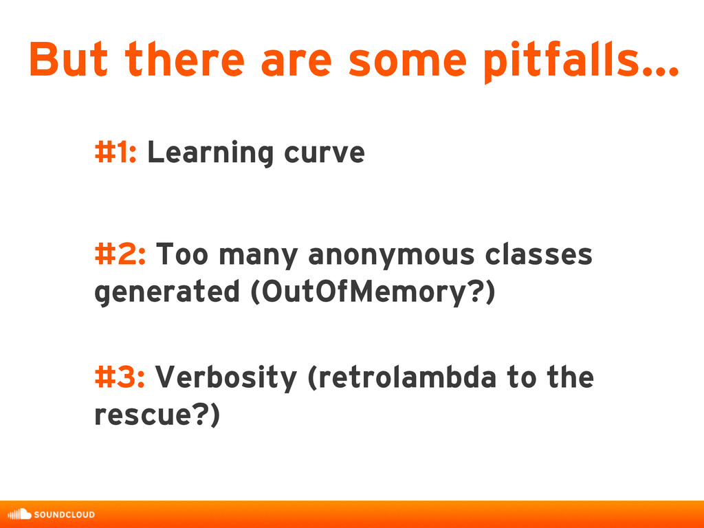#1: Learning curve #2: Too many anonymous class...