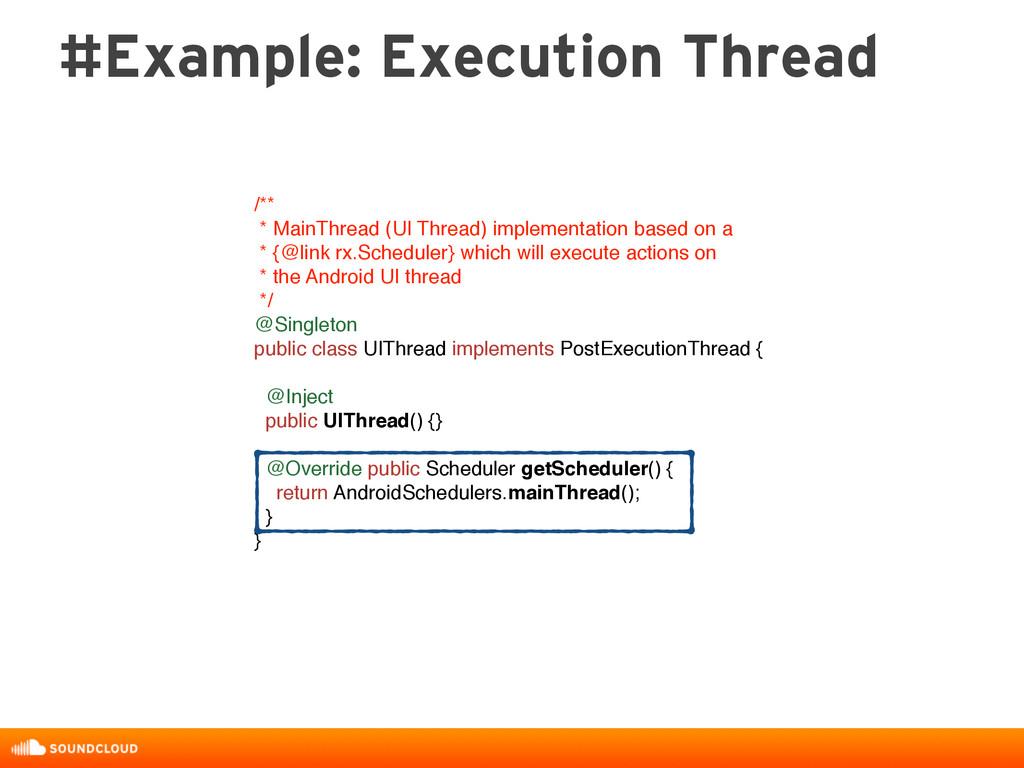 #Example: Execution Thread /** * MainThread (UI...