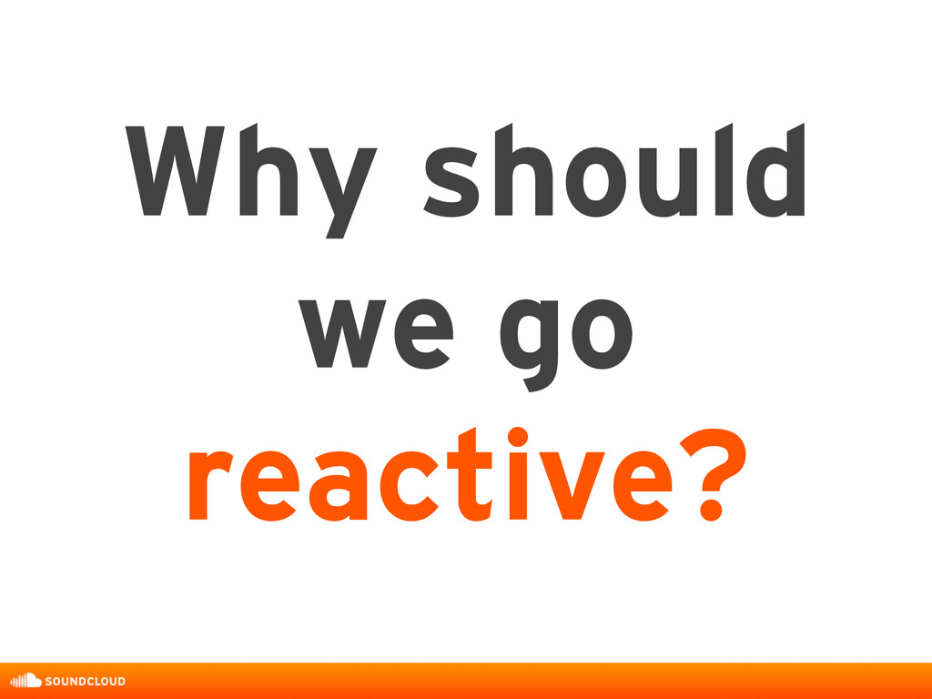 Why should we go reactive?