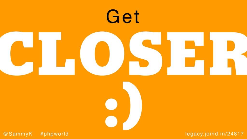 legacy.joind.in/24817 @SammyK #phpworld CLOSER ...